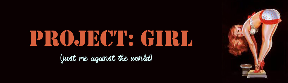 Project: Girl (just me against the world)
